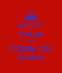 KEEP CALM and COME ON DOWN - Personalised Poster A4 size