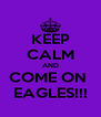 KEEP CALM AND COME ON  EAGLES!!! - Personalised Poster A4 size