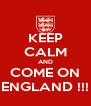 KEEP CALM AND COME ON ENGLAND !!! - Personalised Poster A4 size