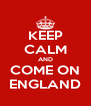 KEEP CALM AND COME ON ENGLAND - Personalised Poster A4 size