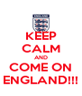 KEEP CALM AND COME ON ENGLAND!!! - Personalised Poster A4 size
