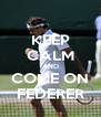 KEEP CALM AND COME ON FEDERER - Personalised Poster A4 size