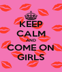 KEEP CALM AND COME ON GIRLS - Personalised Poster A4 size