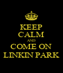 KEEP CALM AND COME ON LINKIN PARK - Personalised Poster A4 size