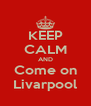 KEEP CALM AND Come on Livarpool - Personalised Poster A4 size