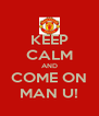 KEEP CALM AND COME ON MAN U! - Personalised Poster A4 size