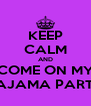 KEEP CALM AND COME ON MY PAJAMA PARTY - Personalised Poster A4 size