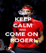 KEEP CALM AND COME ON  ROGER! - Personalised Poster A4 size