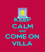 KEEP CALM AND COME ON VILLA - Personalised Poster A4 size