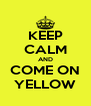 KEEP CALM AND COME ON YELLOW - Personalised Poster A4 size