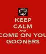 KEEP CALM AND COME ON YOU GOONERS - Personalised Poster A4 size