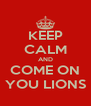 KEEP CALM AND COME ON YOU LIONS - Personalised Poster A4 size