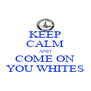 KEEP CALM AND COME ON YOU WHITES - Personalised Poster A4 size