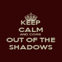 KEEP CALM AND COME OUT OF THE SHADOWS - Personalised Poster A4 size