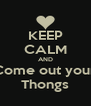 KEEP CALM AND Come out your Thongs - Personalised Poster A4 size