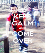 KEEP CALM AND COME OVER - Personalised Poster A4 size