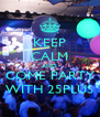 KEEP CALM AND COME PARTY WITH 25PLUS - Personalised Poster A4 size