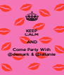 KEEP CALM AND Come Party With @demark & @iallante - Personalised Poster A4 size