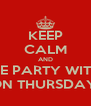 KEEP CALM AND COME PARTY WITH ME ON THURSDAY! - Personalised Poster A4 size