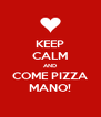 KEEP CALM AND COME PIZZA MANO! - Personalised Poster A4 size