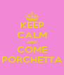 KEEP CALM AND COME PORCHETTA - Personalised Poster A4 size
