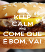 KEEP CALM AND COME QUE É BOM, VAI - Personalised Poster A4 size