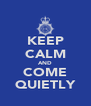 KEEP CALM AND COME QUIETLY - Personalised Poster A4 size