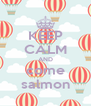 KEEP CALM AND come salmon - Personalised Poster A4 size