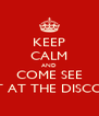 """KEEP CALM AND COME SEE """"NIGHT AT THE DISCOTECH"""" - Personalised Poster A4 size"""