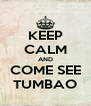 KEEP CALM AND COME SEE TUMBAO - Personalised Poster A4 size