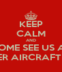 KEEP CALM AND COME SEE US AT PREMIER AIRCRAFT SALES - Personalised Poster A4 size