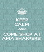 KEEP CALM AND COME SHOP AT AMA SHARPERS! - Personalised Poster A4 size