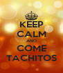 KEEP CALM AND COME TACHITOS - Personalised Poster A4 size
