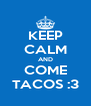 KEEP CALM AND COME TACOS :3 - Personalised Poster A4 size