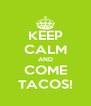 KEEP CALM AND COME TACOS! - Personalised Poster A4 size