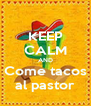 KEEP CALM AND Come tacos al pastor - Personalised Poster A4 size