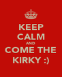 KEEP CALM AND COME THE KIRKY :) - Personalised Poster A4 size
