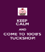 KEEP CALM AND COME TO 10OB'S TUCKSHOP! - Personalised Poster A4 size