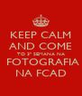 KEEP CALM AND COME TO 3ª SEMANA NA  FOTOGRAFIA NA FCAD - Personalised Poster A4 size