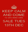 KEEP CALM AND COME TO 3X'S XMAS CAKE SALE TUES 13TH DEC - Personalised Poster A4 size