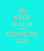 KEEP CALM AND COME TO 621 - Personalised Poster A4 size