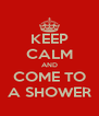 KEEP CALM AND COME TO A SHOWER - Personalised Poster A4 size