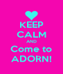 KEEP CALM AND Come to ADORN! - Personalised Poster A4 size