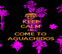 KEEP CALM AND COME TO AGUACHIDOS - Personalised Poster A4 size