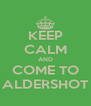 KEEP CALM AND COME TO ALDERSHOT - Personalised Poster A4 size