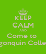 KEEP CALM AND Come to  Algonquin College - Personalised Poster A4 size