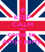 KEEP CALM AND come to  Amys party  - Personalised Poster A4 size