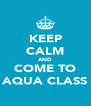 KEEP CALM AND COME TO AQUA CLASS - Personalised Poster A4 size
