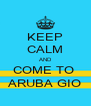 KEEP CALM AND COME TO  ARUBA GIO - Personalised Poster A4 size