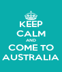 KEEP CALM AND COME TO AUSTRALIA - Personalised Poster A4 size